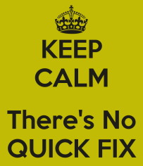 Image from: http://cosmic-fitness.com/wp-content/uploads/2013/08/keep-calm-there-s-no-quick-fix.png